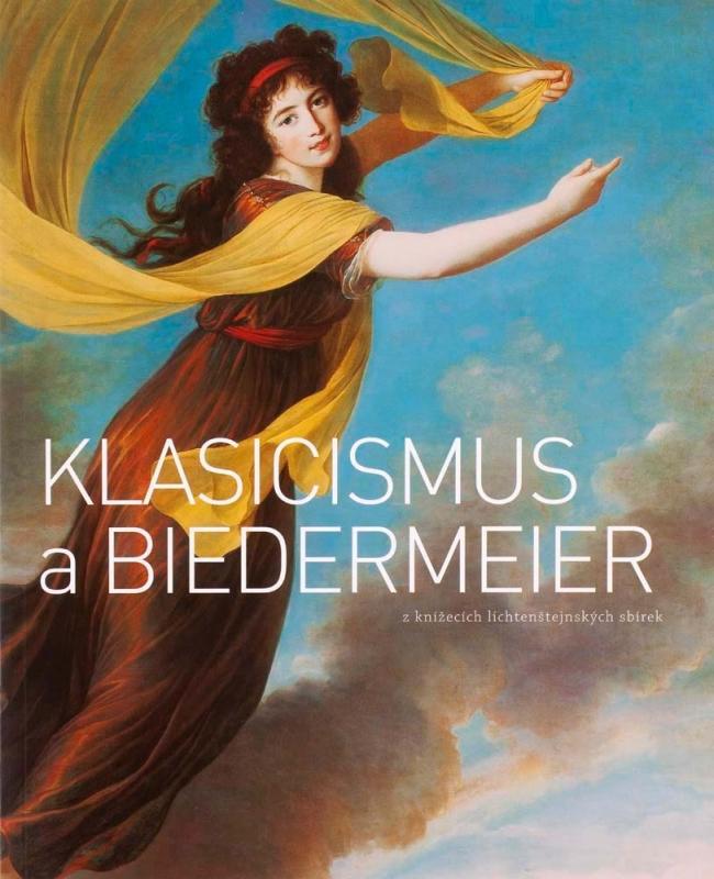 KLASICISMUS A BIEDERMEIER Z KNÍŽECÍCH LICHTENŠTEJNSKÝCH SBÍREK / NEOCLASSICISM AND BIEDERMEIER FROM THE COLLECTIONS OF THE PRINCE OF LIECHTENSTEIN