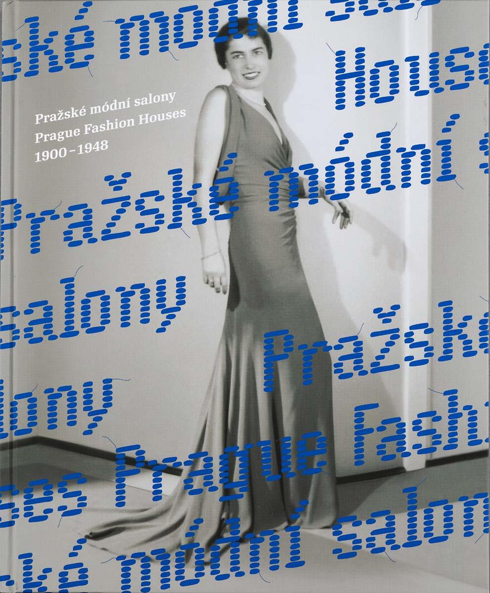 PRAŽSKÉ MÓDNÍ SALONY 1900–1948 / PRAGUE FASHION HOUSES 1900–1948